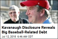 Kavanaugh Racked Up Huge Debt Buying Baseball Tickets