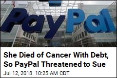 She Died of Cancer With Debt, So PayPal Threatened to Sue