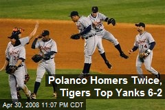 Polanco Homers Twice, Tigers Top Yanks 6-2