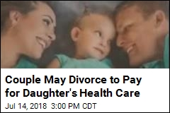 Couple May Divorce to Pay for Daughter's Health Care