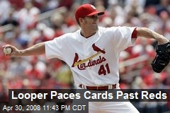 Looper Paces Cards Past Reds