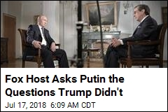 Fox Host Asks Putin Questions Trump Avoided