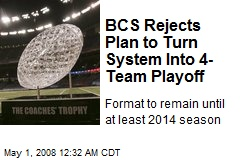 BCS Rejects Plan to Turn System Into 4-Team Playoff