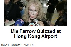 Mia Farrow Quizzed at Hong Kong Airport