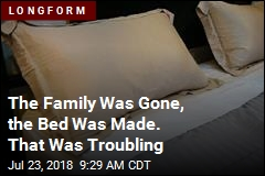 The Family Was Gone, the Bed Was Made. That Was Troubling