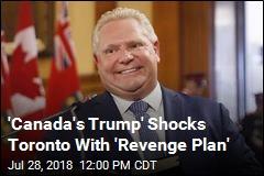 'Canada's Trump' Throws Toronto Into Turmoil