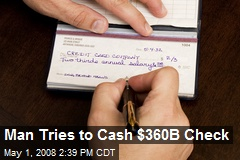 Man Tries to Cash $360B Check