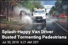 Splash-Happy Van Driver Busted Tormenting Pedestrians