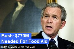 Bush: $770M Needed For Food Aid