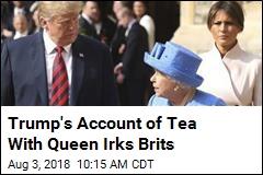 Trump's Account of Tea With Queen Irks Brits