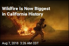 Wildfire Is Now Biggest in California History