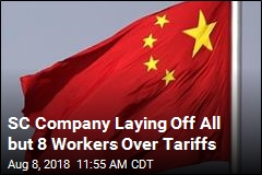 SC Company Laying Off All but 8 Workers Over Tariffs