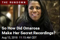 So How Did Omarosa Make Her Secret Recordings?