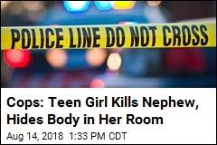 Cops: Teen Girl Kills Nephew, Hides Body in Her Room