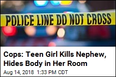 Cops: Teen Girl Kills Nephew, Hides Body in Her Room