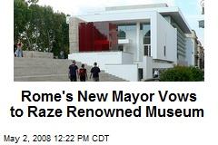 Rome's New Mayor Vows to Raze Renowned Museum