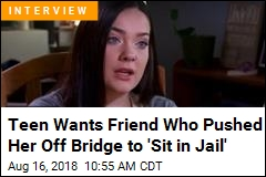 Teen Wants Friend Who Pushed Her Off Bridge to 'Sit in Jail'