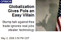 Globalization Gives Pols an Easy Villain