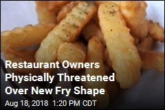 Restaurant Owners Physically Threatened Over New Fry Shape