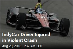 IndyCar Driver Injured in Violent Crash