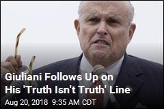 Giuliani Follows Up on His 'Truth Isn't Truth' Line