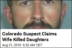 Colorado Suspect Claims Wife Killed Daughters