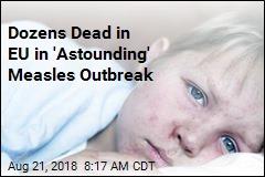 Dozens Dead in EU in 'Astounding' Measles Outbreak