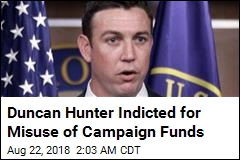 Rep. Hunter Indicted for Misuse of Campaign Funds