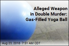 Alleged Weapon in Double Murder: Gas-Filled Yoga Ball