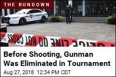 Before Shooting, Gunman Was Eliminated in Tournament