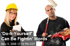 'Do-It-Yourself' Can Be Fightin' Words