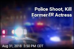 Police Shoot, Kill Former ER Actress