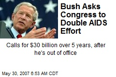 Bush Asks Congress to Double AIDS Effort