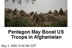 Pentagon May Boost US Troops in Afghanistan