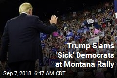 Trump Slams 'Sick' Democrats at Montana Rally
