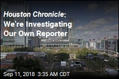 Houston Chronicle : We're Investigating Our Own Reporter