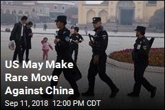 US May Make Rare Move Against China