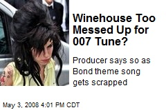 Winehouse Too Messed Up for 007 Tune?