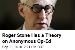 Roger Stone Has a Theory on Anonymous Op-Ed