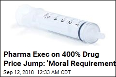 Pharma Exec on 400% Drug Price Jump: 'Moral Requirement'