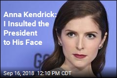Anna Kendrick: I Insulted the President to His Face