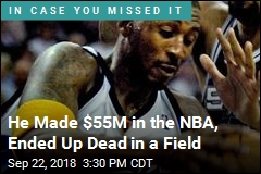 He Made $55M in the NBA, Ended Up Dead in a Field