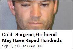 Calif. Surgeon, Girlfriend May Have Raped Hundreds