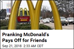 Pranking McDonald's Pays Off for Friends