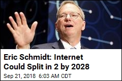 Eric Schmidt: Internet Could Split in 2 by 2028