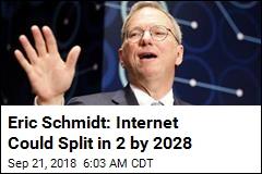 Eric Schmidt: Internet Could Split in 2 by 2028