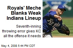 Royals' Meche Blanks Weak Indians Lineup