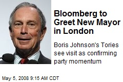 Bloomberg to Greet New Mayor in London