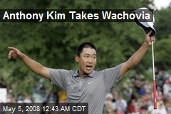 Anthony Kim Takes Wachovia