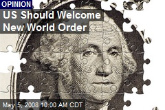 US Should Welcome New World Order
